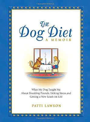 The Dog Diet, A Memoir: What My Dog Taught Me About Shedding Pounds, Licking Stress and Getting a New Leash on Life from HCI