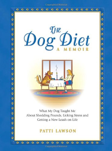 The Dog Diet, A Memoir: What My Dog Taught Me About Shedding Pounds, Licking Stress and Getting a New Leash on Life