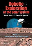 img - for Robotic Exploration of the Solar System: Part I: The Golden Age 1957-1982 (Springer Praxis Books) by Paolo Ulivi (2007-10-23) book / textbook / text book