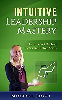 Intuitive Leadership Mastery by Michael Light
