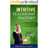 Intuitive Leadership Mastery: How a CEO Doubled Profits and Halved Stress