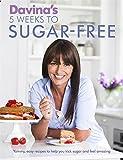 Davina's 5 Weeks to Sugar-Free: Yummy, easy recipes to help you kick sugar and feel amazing