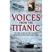 Voices from the Titanic: The Epic Story of the Tragedy from the People Who Were There