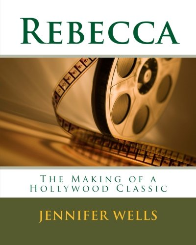 Rebecca: The Making of a Hollywood Classic