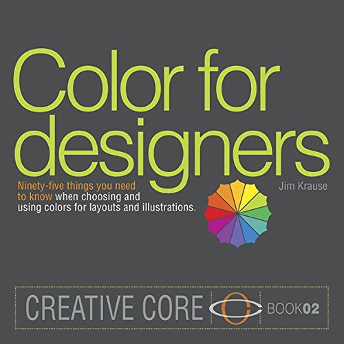 Download Color for Designers: Ninety-five things you need to know when choosing and using colors for layouts and illustrations (Creative Core) Pdf
