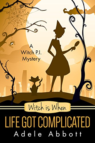 (Witch Is When Life Got Complicated (A Witch P.I. Mystery Book 2))