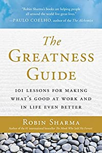 The Greatness Guide: 101 Lessons for Making What8217;s Good at Work and in Life Even Better
