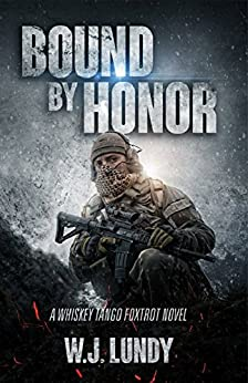 Bound By Honor: A Whiskey Tango Foxtrot Novel: Book 7 by [Lundy, W.J.]