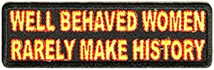 Well Behaved Women Rarely Make History PATCH - 4x1.25 inch