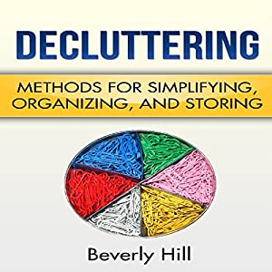 Decluttering: Methods for Simplifying, Organizing, and Storing Audiobook