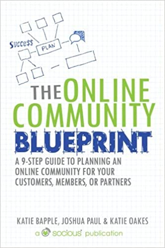 The online community blueprint a 9 step guide to planning an online the online community blueprint a 9 step guide to planning an online community for your customers members or partners katie bapple joshua paul malvernweather Gallery