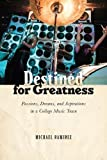 "Michael Ramirez, ""Destined for Greatness: Passions, Dreams, and Aspirations in a College Music Town"" (Rutgers UP, 2018)"