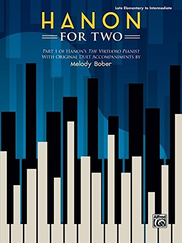 Hanon for Two: Part 1 of Hanon's The Virtuoso Pianist with Original Duet Accompaniments by Melody Bober