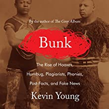 Bunk: The Rise of Hoaxes, Humbug, Plagiarists, Phonies, Post-Facts, and Fake News Audiobook by Kevin Young Narrated by Mirron Willis