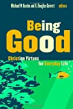 Being Good: Christian Virtues for Everyday Life
