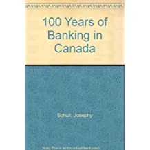 100 (One Hundred) Years of Banking in Canada