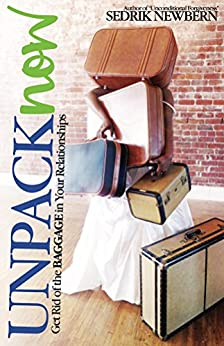 Unpack Now: Get Rid of the BAGGAGE in Your Relationships by [Newbern, Sedrik]