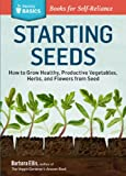 Starting Seeds: How to Grow Healthy, Productive Vegetables, Herbs, and Flowers from Seed. A Storey BASICS� Title