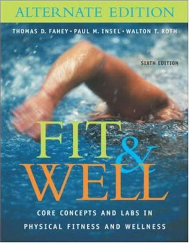 Fit & Well: Core Concepts and Labs in Physical Fitness and Wellness Alternate Edition with HQ 4.2 CD, Daily Fitness