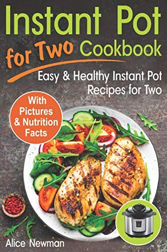Instant Pot for Two Cookbook: Easy and Healthy Instant Pot Recipes Cookbook for Two