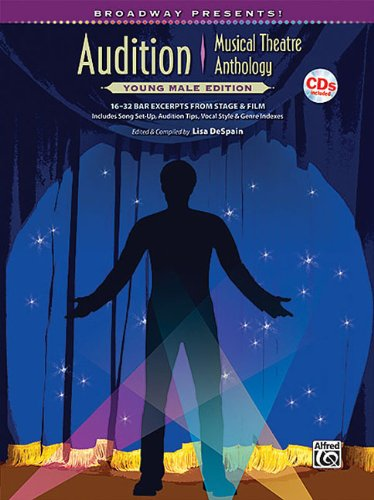 Broadway Presents! Audition Musical Theatre Anthology: Young Male Edition: 16-32 Bar Excerpts from Stage & Film, Specially Designed for Teen Singers!