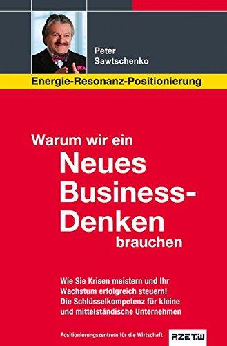 Warum wir ein Neues Business-Denken brauchen: Wie Sie Krisen meistern und Ihr Wachstum erfolgreich steuern. Die Schlüsselkompetenz für kleine und mittelständische Unternehmen.