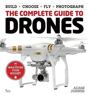 The Complete Guide to Drones by Adam Juniper (2015-11-12)