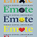 Emote: Using Emotions to Make Your Message Memorable Audiobook by Vikas Gopal Jhingran Narrated by Dana Hickox