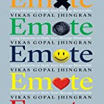 Emote: Using Emotions to Make Your Message Memorable | Vikas Gopal Jhingran