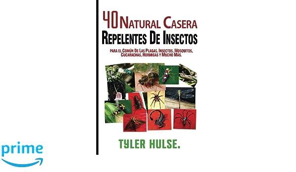 Repelentes caseros: 40 Natural casera repelente para Mosquitos, hormigas, moscas, cucarachas y plagas comunes: Al aire libre, hormigas, mosquitos, ...
