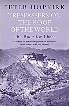 Trespassers on the Roof of the World: The Race for Lhasa by Peter Hopkirk (2006-03-27)