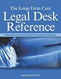 The Long-Term Care Legal Desk Reference : Understanding and Minimizing Risk for Nursing Home Managers, Acello, Barbara, 1578398266
