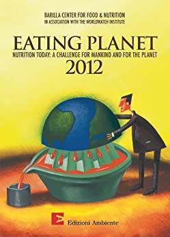 Eating Planet 2012 by [BCFN Barilla Center, WorldWatch Institute]