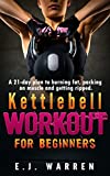 Kettlebell Workout for beginners: A 21-day plan to burning fat, packing on muscle and getting ripped.