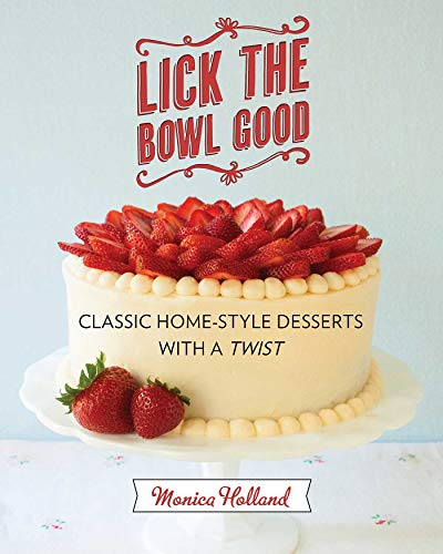 Lick the Bowl Good: Classic Home-Style Desserts with a -