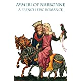 Aymeri of Narbonne: A French Epic Romance