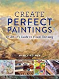 img - for Create Perfect Paintings: An Artist's Guide to Visual Thinking book / textbook / text book