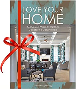 Love Your Home   Marvelous Makeovers From Decorating Den Interiors: Carol  Donayre Bugg, LIVV Publications: 9780692830697: Amazon.com: Books