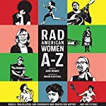 Rad American Women A-Z: Rebels, Trailblazers, and Visionaries Who Shaped Our History...and Our Future! | Kate Schatz,Miriam Klein Stahl