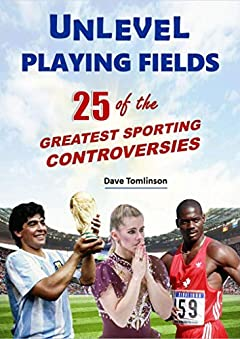 Unlevel Playing Fields: 25 of the Greatest Sporting Controversies