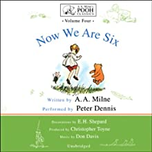 Now We Are Six: A.A. Milne's Pooh Classics, Volume 4 Audiobook by A. A. Milne Narrated by Peter Dennis