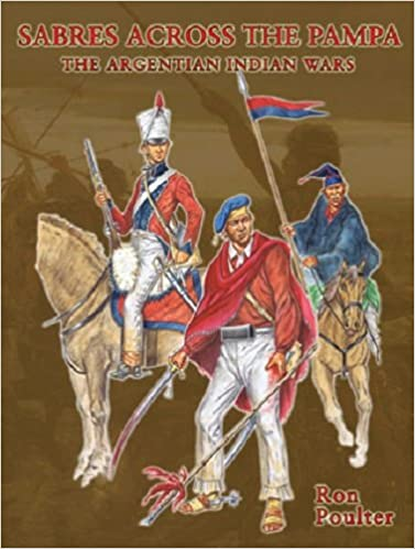 SABRES ACROSS THE PAMPA : THE ARGENTINIAN INDIAN WARS: Amazon ...