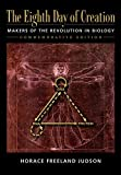 The Eighth Day of Creation: Makers of the Revolution in Biology, Commemorative Edition by Horace Freeland Judson (1996-01-01)
