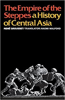 Book The Empire of the Steppes: A History of Central Asia by Professor René Grousset (1970-01-01)