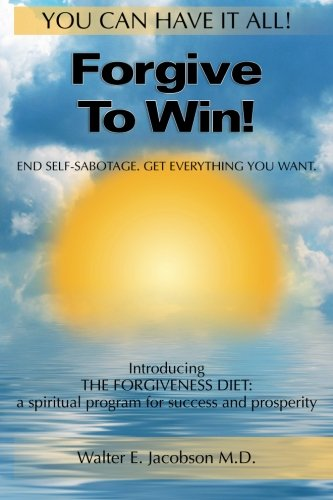 Forgive To Win!: End Self-Sabotage. Get Everything You Want by Brand: CreateSpace Independent Publishing Platform
