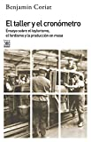 img - for El taller y el cron metro: Ensayo sobre el taylorismo, el fordismo y la producci n en masa (Spanish Edition) book / textbook / text book