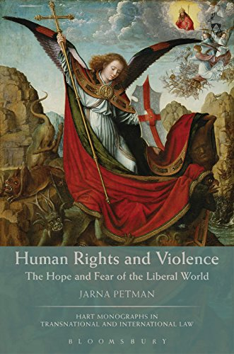 Human Rights and Violence: The Hope and Fear of the Liberal World (Hart Monographs in Transnational and International Law)