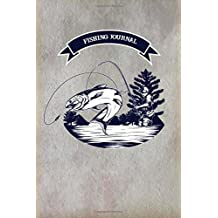 Fishing Journal: Fisherman's Journal. Record and Track of Fishing Activities Trip For 60 Trips. Keep Track About Detail of Date/time, Locations, Area Fishing Report, Hatches Insect Activity, Fish Caught. Pocket Notebook 6x9 Inch.