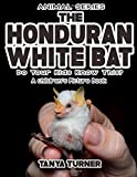THE HONDURAN WHITE BAT Do Your Kids Know This?: A Children's Picture Book (Amazing Creature Series) (Volume 88)