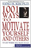 1,001 Ways to Motivate Yourself and Others, Sang H. Kim, 1880336073